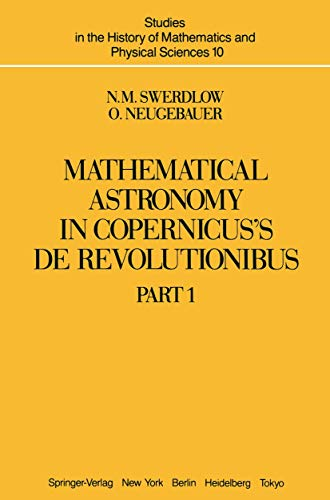 9781461382645: Mathematical Astronomy in Copernicus' De Revolutionibus: Part 1 (Studies in the History of Mathematics and Physical Sciences)