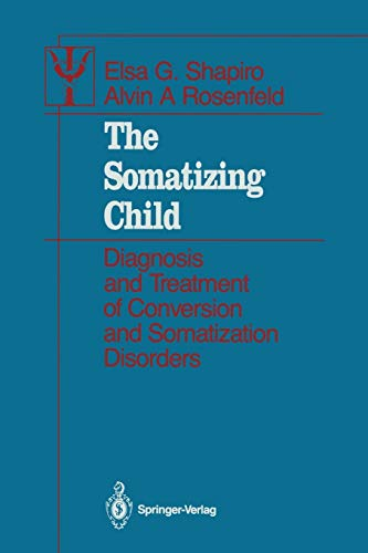 9781461386797: The Somatizing Child: Diagnosis and Treatment of Conversion and Somatization Disorders (Contributions to Psychology and Medicine)