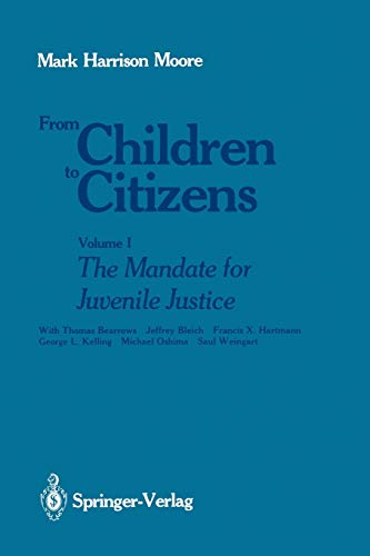 From Children to Citizens: Volume I: The Mandate for Juvenile Justice: Mark H. Moore