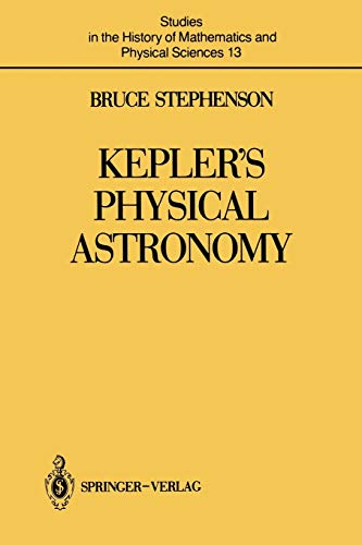 9781461387398: Kepler's Physical Astronomy (Studies in the History of Mathematics and Physical Sciences)
