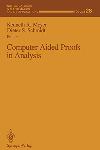Computer Aided Proofs in Analysis (The IMA: Meyer, Kenneth R.
