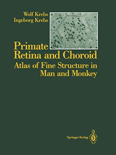 Primate Retina and Choroid: Atlas of Fine Structure in Man and Monkey: Wolf Krebs