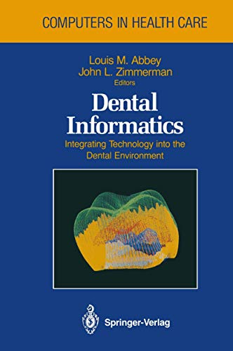 Dental Informatics. Integrating Technology into the Dental Environment: LOUIS M. ABBEY