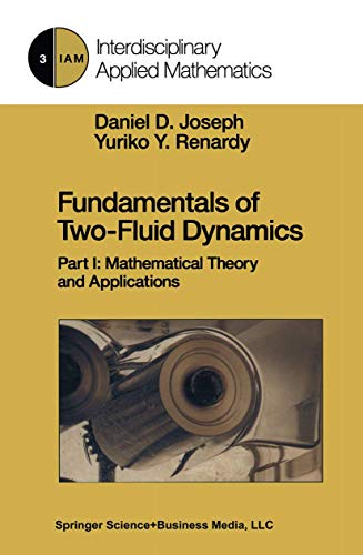 Fundamentals of Two-Fluid Dynamics: Part I: Mathematical Theory and Applications (Interdisciplinary...