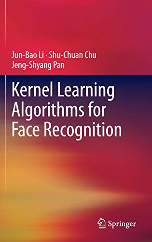 Kernel Learning Algorithms for Face Recognition: Jun-Bao Li, Shu-Chuan