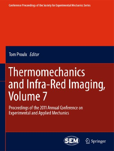 Thermomechanics and Infra-Red Imaging, Volume 7: Proceedings of the 2011 Annual Conference on ...