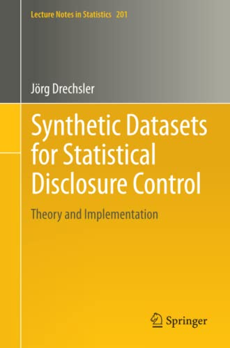 9781461403258: Synthetic Datasets for Statistical Disclosure Control: Theory and Implementation (Lecture Notes in Statistics)