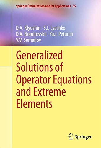 9781461406181: Generalized Solutions of Operator Equations and Extreme Elements (Springer Optimization and Its Applications, Vol. 55)