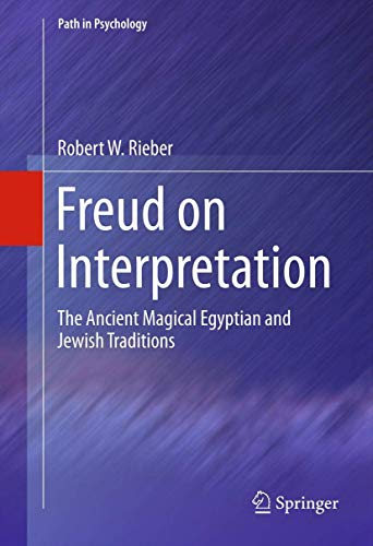 9781461406365: Freud on Interpretation: The Ancient Magical Egyptian and Jewish Traditions (Path in Psychology)