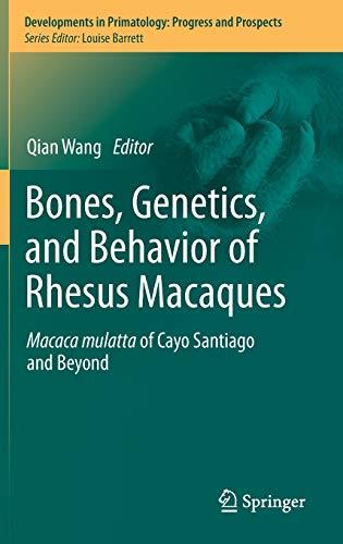 Bones, Genetics, and Behavior of Rhesus Macaques: Macaca Mulatta of Cayo Santiago and Beyond