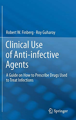 Clinical Use of Anti-Infective Agents: A Guide on How to Prescribe Drugs Used to Treat Infections: ...