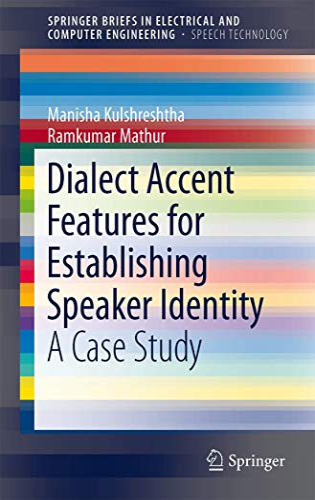 Dialect Accent Features for Establishing Speaker Identity: Manisha Kulshreshtha, Ramkumar