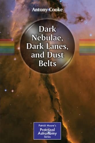9781461411857: Dark Nebulae, Dark Lanes, and Dust Belts (The Patrick Moore Practical Astronomy Series)