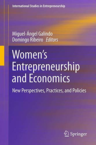 Women s Entrepreneurship and Economics: New Perspectives, Practices, and Policies (International ...