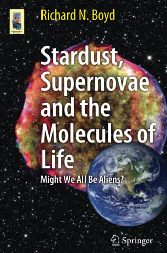 9781461413318: Stardust, Supernovae and the Molecules of Life: Might We All Be Aliens? (Astronomers' Universe)