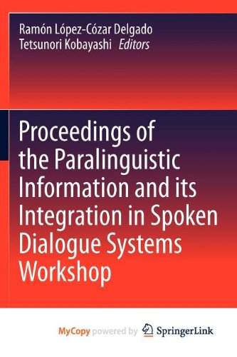 9781461413363: Proceedings of the Paralinguistic Information and its Integration in Spoken Dialogue Systems Workshop