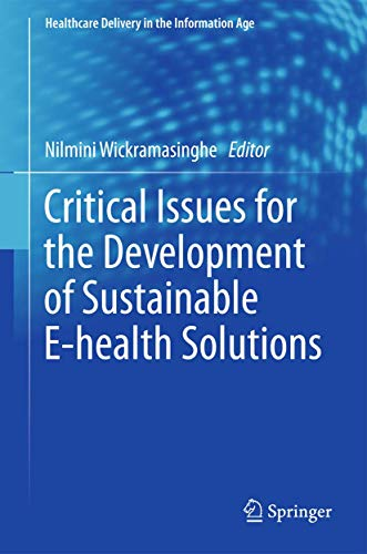 Critical Issues for the Development of Sustainable E-health Solutions: Nilmini Wickramasinghe
