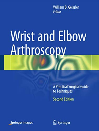 9781461415954: Wrist and Elbow Arthroscopy: A Practical Surgical Guide to Techniques