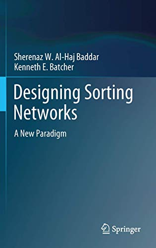 Designing Sorting Networks: A New Paradigm: Batcher, Kenneth E., Al-Haj Baddar, Sherenaz W.