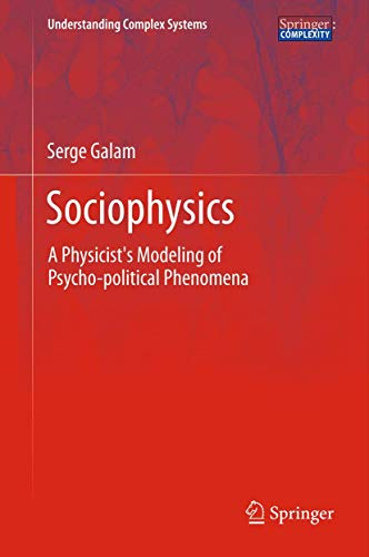 9781461420316: Sociophysics: A Physicist's Modeling of Psycho-political Phenomena (Understanding Complex Systems)