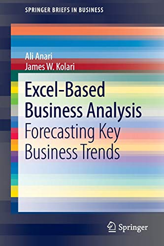 9781461420491: Excel-Based Business Analysis: Forecasting Key Business Trends (SpringerBriefs in Business)