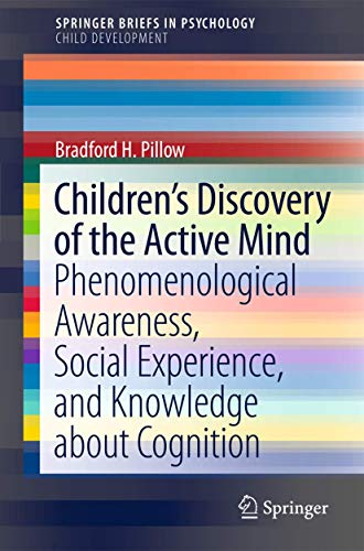 9781461422471: Children's Discovery of the Active Mind: Phenomenological Awareness, Social Experience, and Knowledge About Cognition (SpringerBriefs in Psychology)