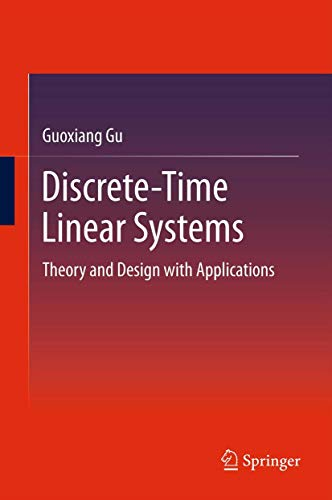 Discrete-Time Linear Systems: Theory and Design with: Guoxiang Gu