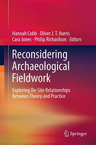 Reconsidering Archaeological Fieldwork: Exploring On-Site Relationships Between Theory and Practice...