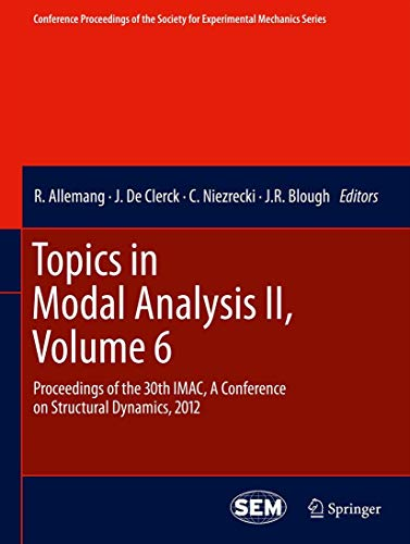 Topics in Modal Analysis II: Volume 6: Proceedings of the 30th Imac, a Conference on Structural ...