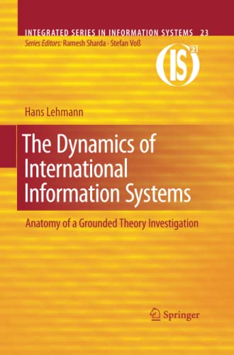 9781461425793: The Dynamics of International Information Systems: Anatomy of a Grounded Theory Investigation (Integrated Series in Information Systems)