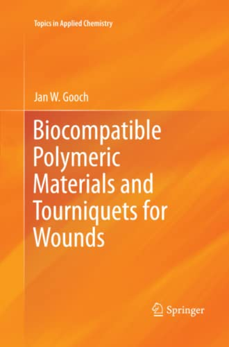 Biocompatible Polymeric Materials and Tourniquets for Wounds (Topics in Applied Chemistry): Jan W. ...