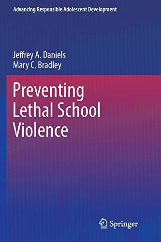 9781461428251: Preventing Lethal School Violence (Advancing Responsible Adolescent Development)