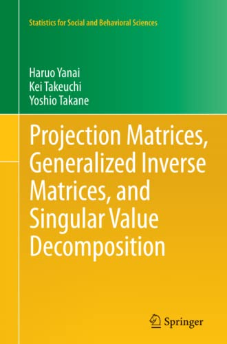 9781461428596: Projection Matrices, Generalized Inverse Matrices, and Singular Value Decomposition (Statistics for Social and Behavioral Sciences)