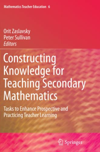 9781461428633: Constructing Knowledge for Teaching Secondary Mathematics: Tasks to enhance prospective and practicing teacher learning (Mathematics Teacher Education) (Volume 6)