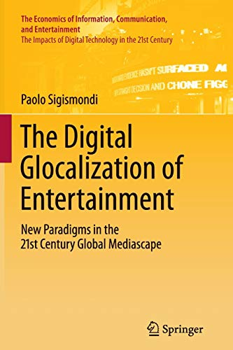 9781461429722: The Digital Glocalization of Entertainment: New Paradigms in the 21st Century Global Mediascape (The Economics of Information, Communication, and Entertainment)