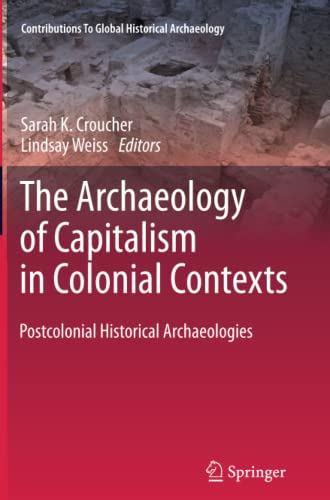 9781461430049: The Archaeology of Capitalism in Colonial Contexts: Postcolonial Historical Archaeologies (Contributions To Global Historical Archaeology)