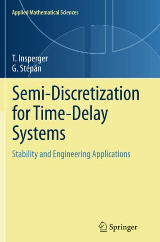 9781461430131: Semi-Discretization for Time-Delay Systems: Stability and Engineering Applications (Applied Mathematical Sciences)