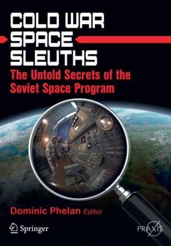 9781461430513: Cold War Space Sleuths: The Untold Secrets of the Soviet Space Program (Springer Praxis Books)