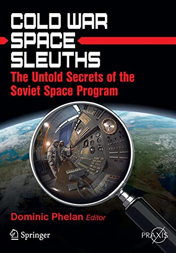 9781461430520: Cold War Space Sleuths: The Untold Secrets of the Soviet Space Program (Springer-Praxis Books in Space Exploration)