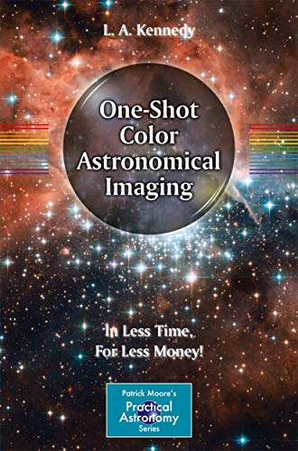 9781461432463: One-Shot Color Astronomical Imaging: In Less Time, For Less Money! (Patrick Moore's Practical Astronomy Series) (The Patrick Moore Practical Astronomy Series)