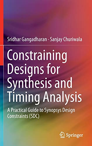 9781461432685: Constraining Designs for Synthesis and Timing Analysis: A Practical Guide to Synopsys Design Constraints (SDC)