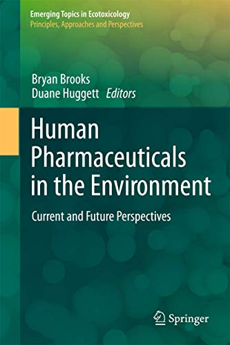 9781461434191: Human Pharmaceuticals in the Environment: Current and Future Perspectives (Emerging Topics in Ecotoxicology: Principles, Approaches and Perspectives, Vol. 4)