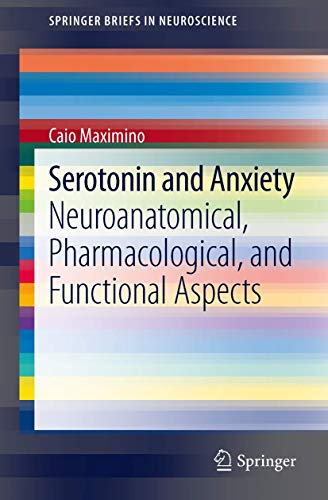 9781461440475: Serotonin and Anxiety: Neuroanatomical, Pharmacological, and Functional Aspects (Springer Briefs in Neuroscience)