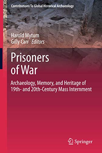 9781461441656: Prisoners of War: Archaeology, Memory, and Heritage of 19th- and 20th-Century Mass Internment (Contributions To Global Historical Archaeology)