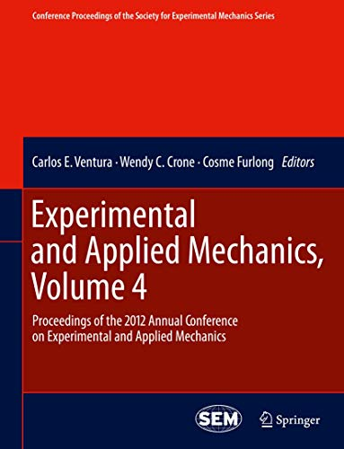 Experimental and Applied Mechanics, Volume 4: Proceedings of the 2012 Annual Conference on ...