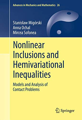 9781461442318: Nonlinear Inclusions and Hemivariational Inequalities: Models and Analysis of Contact Problems (Advances in Mechanics and Mathematics)