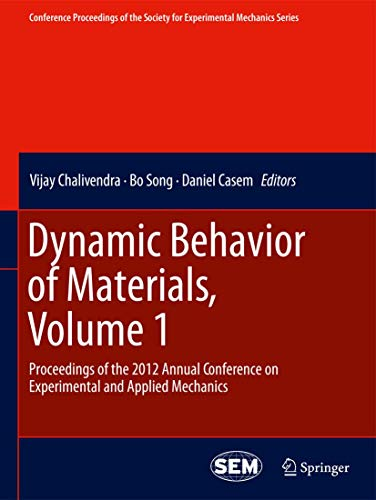 Dynamic Behavior of Materials, Volume 1: Proceedings of the 2012 Annual Conference on Experimental ...