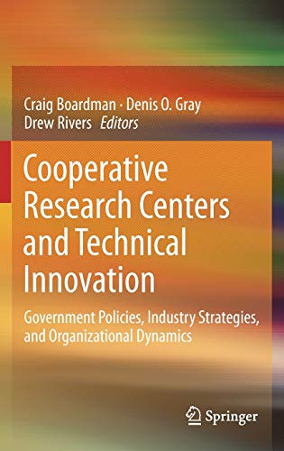 Cooperative Research Centers and Technical Innovation: Government Policies, Industry Strategies, ...