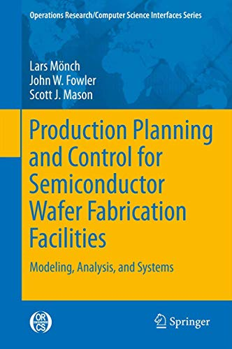 9781461444718: Production Planning and Control for Semiconductor Wafer Fabrication Facilities: Modeling, Analysis, and Systems (Operations Research/Computer Science Interfaces Series)