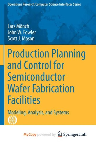 9781461444732: Production Planning and Control for Semiconductor Wafer Fabrication Facilities: Modeling, Analysis, and Systems